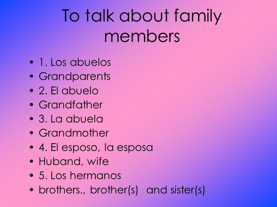 To talk about family members 1. Los abuelos Grandparents 2.