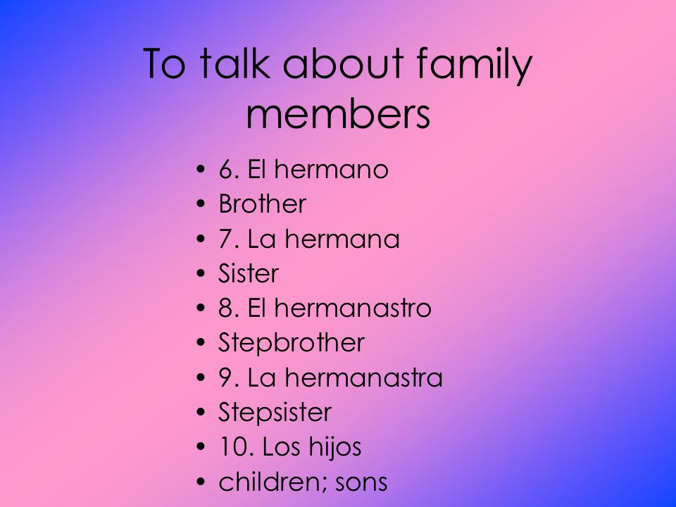 To talk about family members 6. El hermano Brother 7.