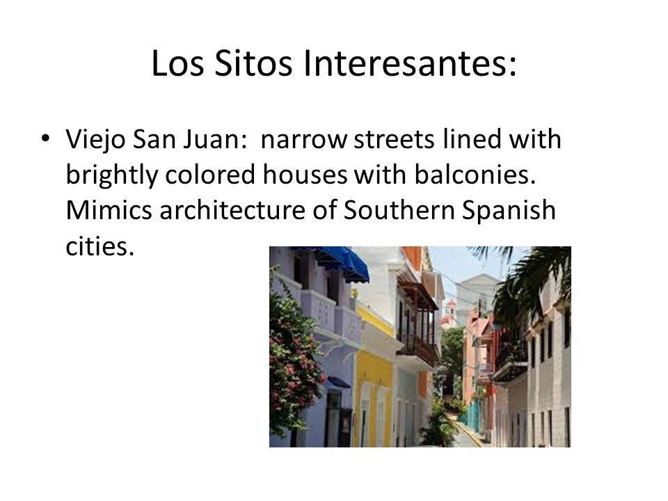 Los Sitos Interesantes: Viejo San Juan: narrow streets lined with brightly colored houses with balconies. Mimics architecture of Southern Spanish citi