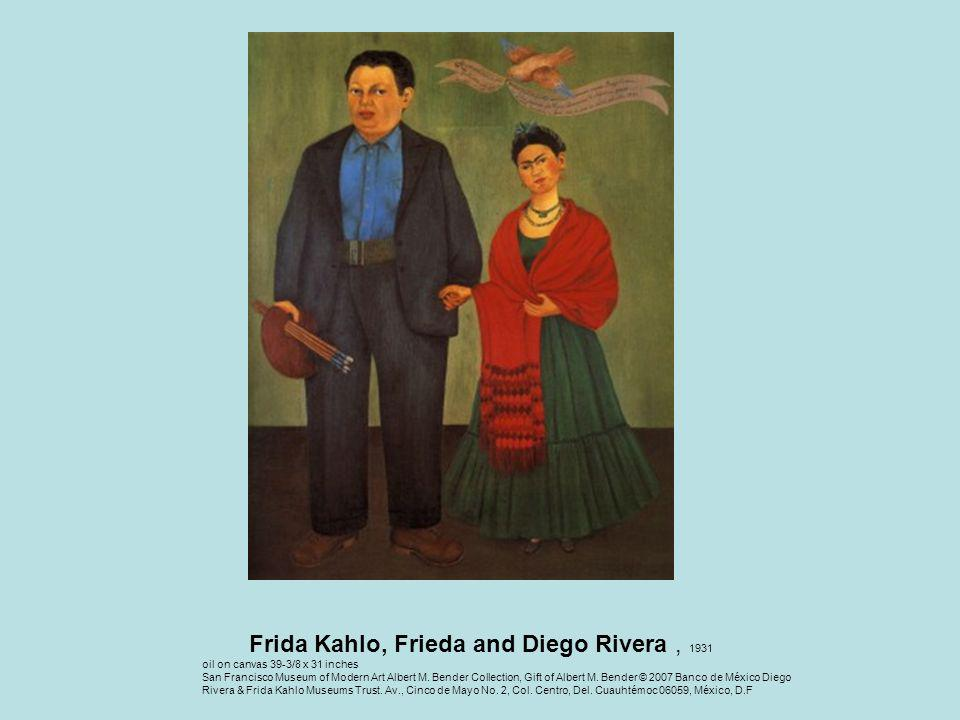 Frida Kahlo, Frieda and Diego Rivera, 1931 oil on canvas 39-3/8 x 31 inches San Francisco Museum of Modern Art Albert M.