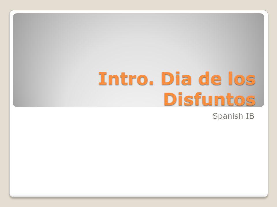 Intro. Dia de los Disfuntos Spanish IB