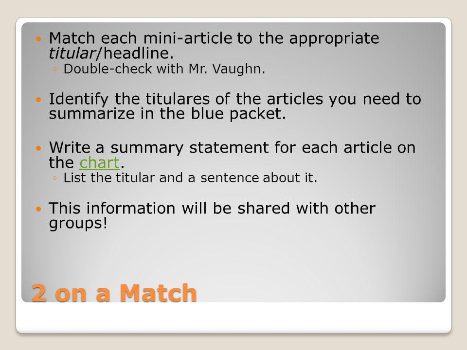 2 on a Match Match each mini-article to the appropriate titular/headline. Double-check with Mr. Vaughn. Identify the titulares of the articles you nee
