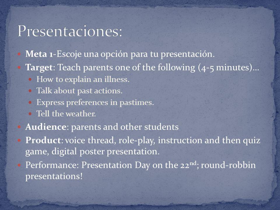Meta 1-Escoje una opción para tu presentación. Target: Teach parents one of the following (4-5 minutes)… How to explain an illness. Talk about past ac