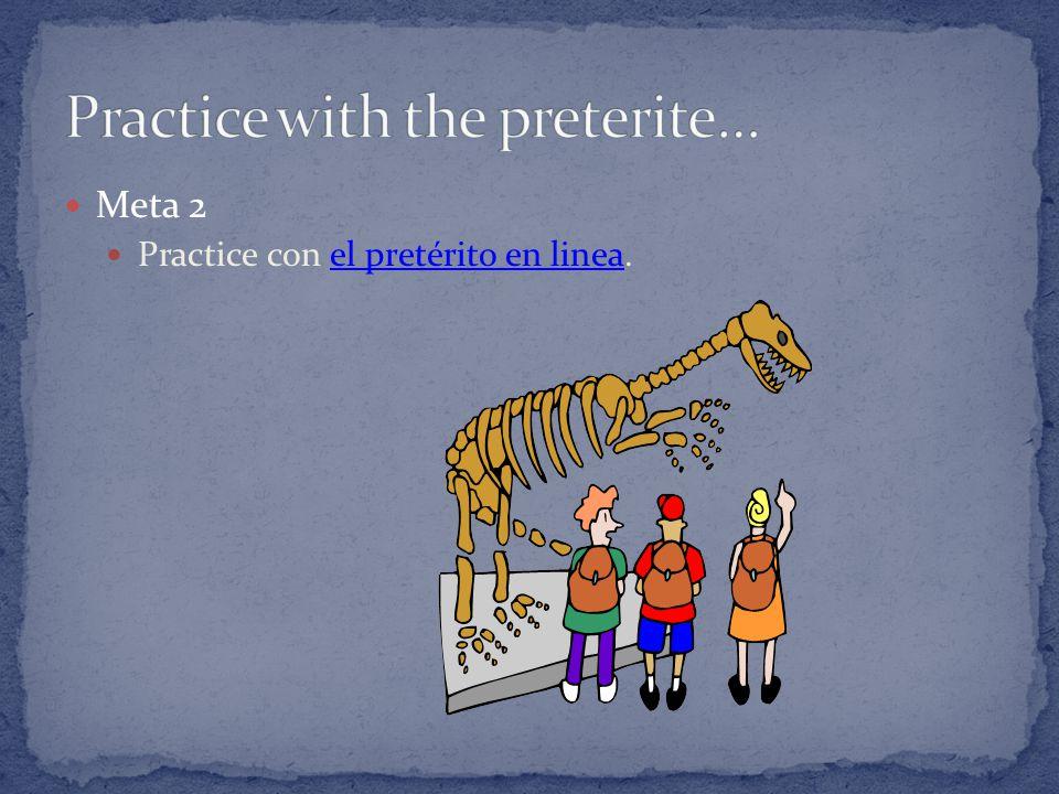 Meta 2 Practice con el pretérito en linea.el pretérito en linea