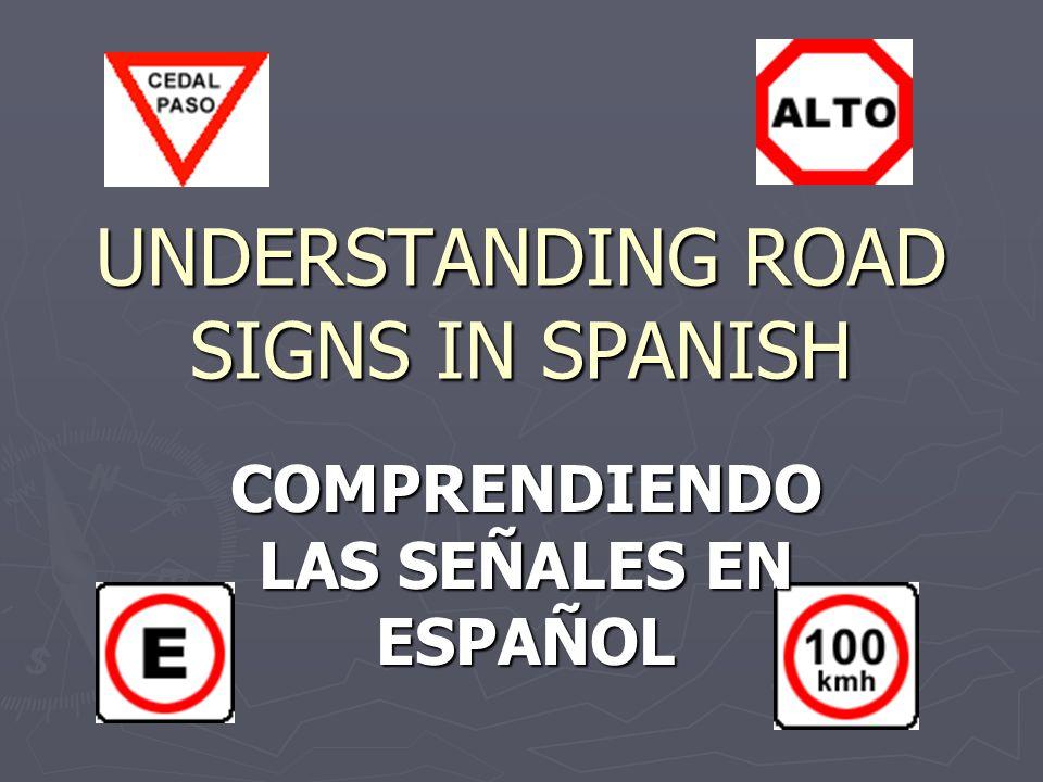 UNDERSTANDING ROAD SIGNS IN SPANISH COMPRENDIENDO LAS SEÑALES EN ESPAÑOL