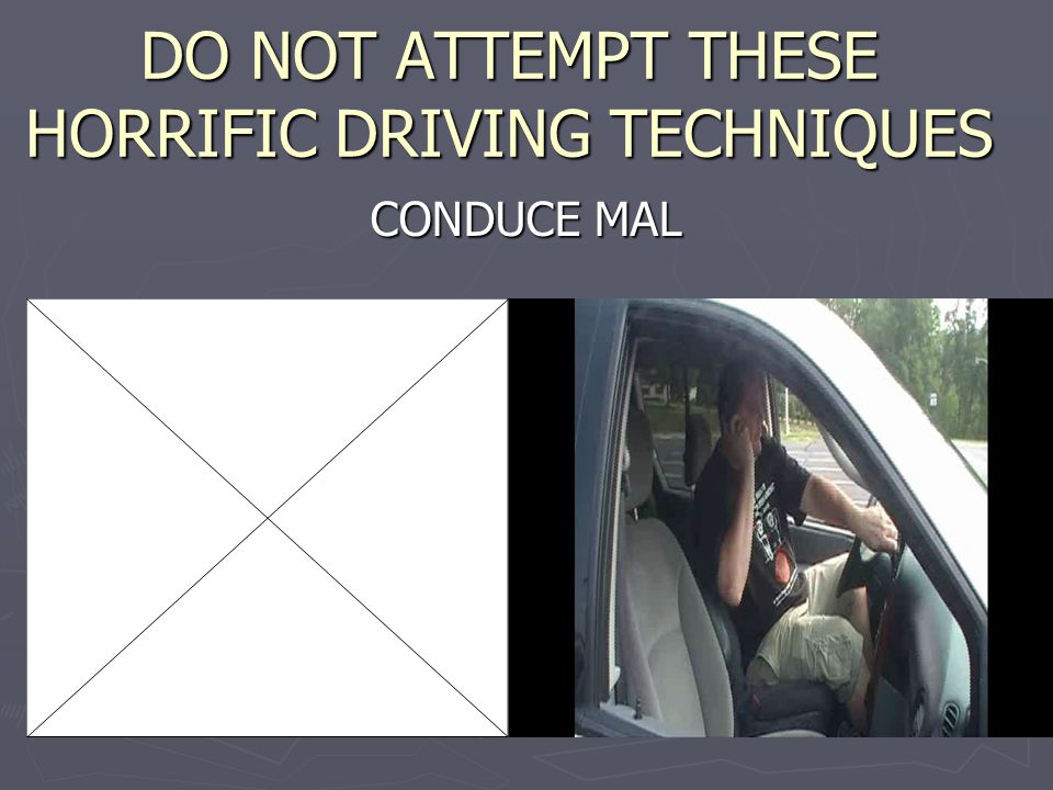 DO NOT ATTEMPT THESE HORRIFIC DRIVING TECHNIQUES CONDUCE MAL