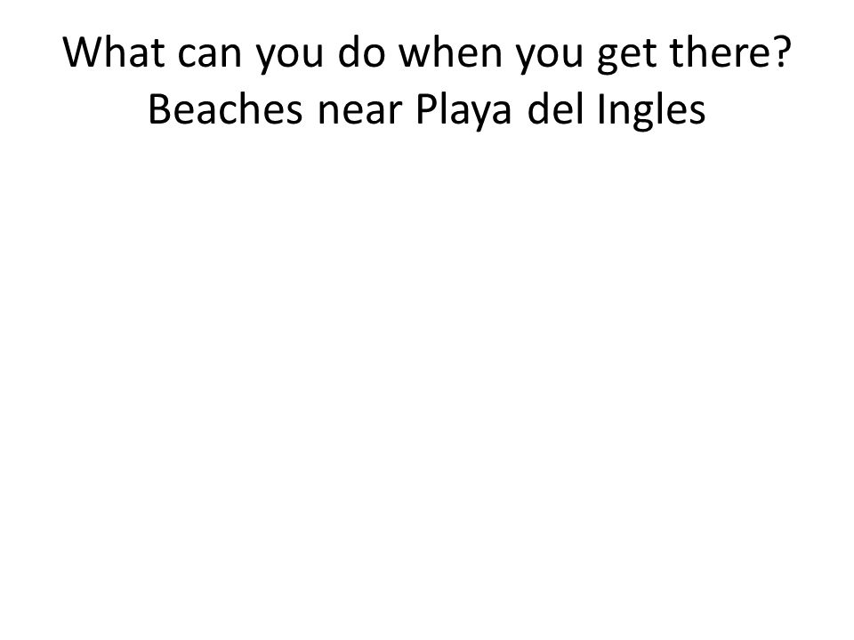 What can you do when you get there Beaches near Playa del Ingles