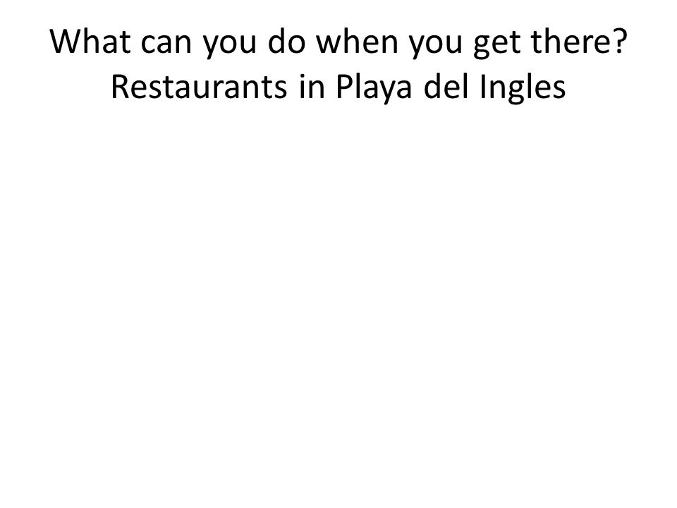 What can you do when you get there Restaurants in Playa del Ingles