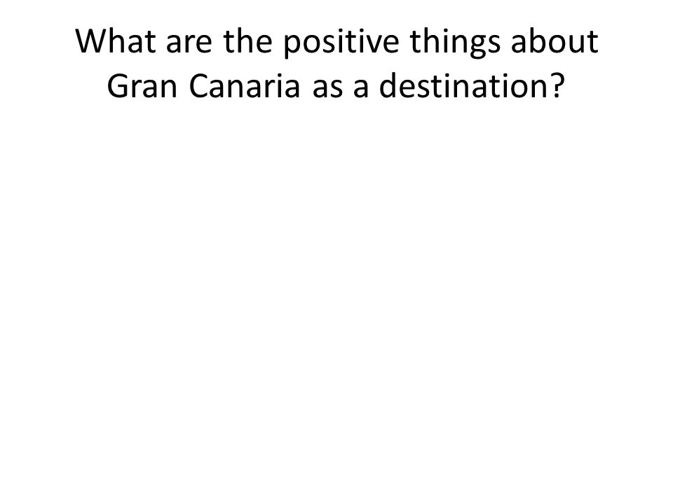 What are the positive things about Gran Canaria as a destination