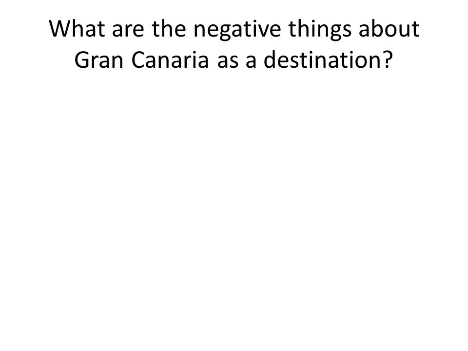 What are the negative things about Gran Canaria as a destination