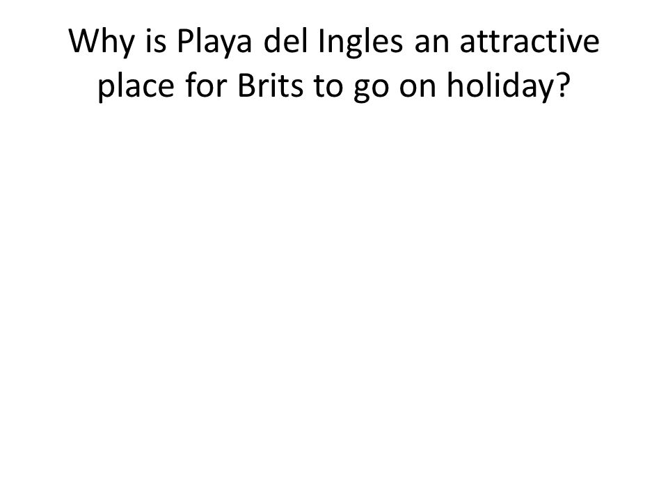 Why is Playa del Ingles an attractive place for Brits to go on holiday