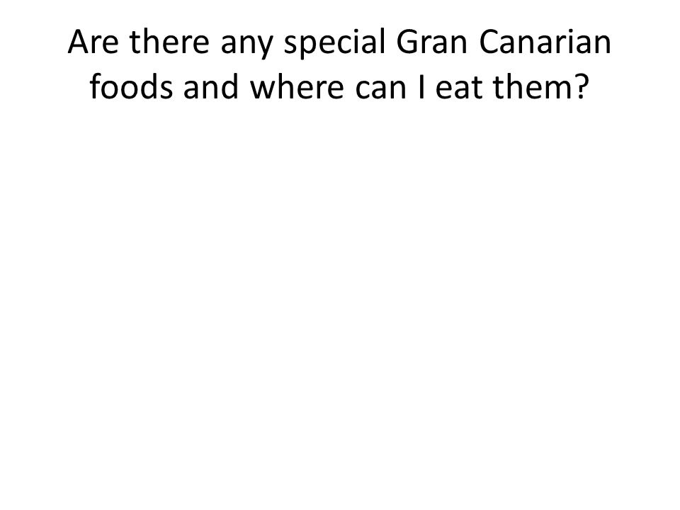 Are there any special Gran Canarian foods and where can I eat them