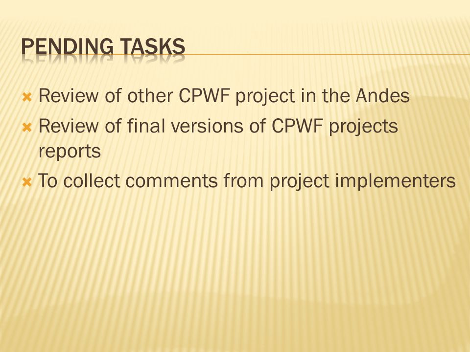 Review of other CPWF project in the Andes Review of final versions of CPWF projects reports To collect comments from project implementers