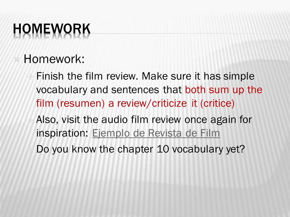 Homework: Finish the film review.