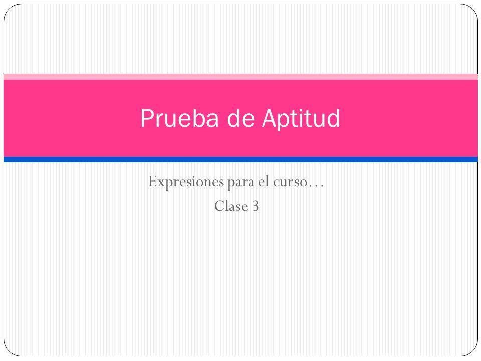 Expresiones para el curso… Clase 3 Prueba de Aptitud