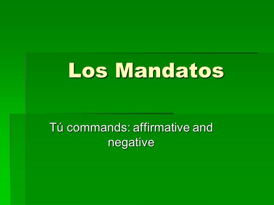 Los Mandatos Tú commands: affirmative and negative