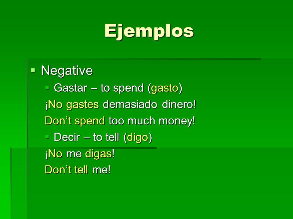 Ejemplos Negative Negative Gastar – to spend (gasto) Gastar – to spend (gasto) ¡No gastes demasiado dinero.