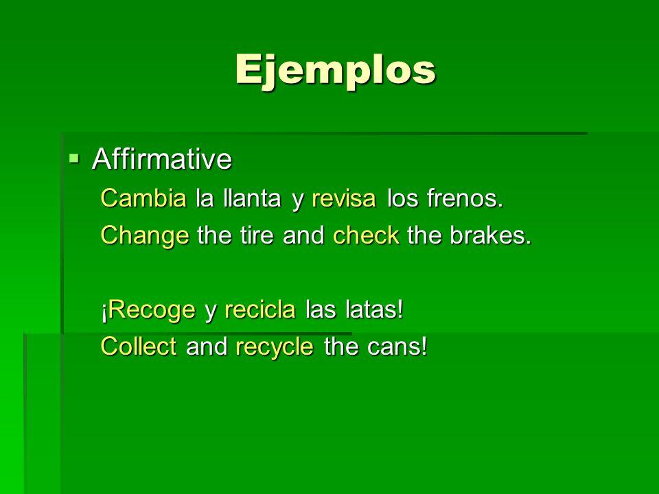 Ejemplos Affirmative Affirmative Cambia la llanta y revisa los frenos.
