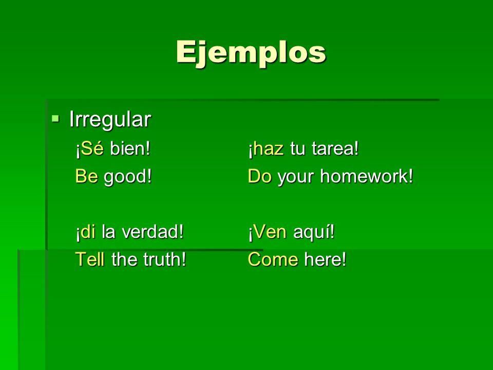 Ejemplos Irregular Irregular ¡Sé bien!¡haz tu tarea.