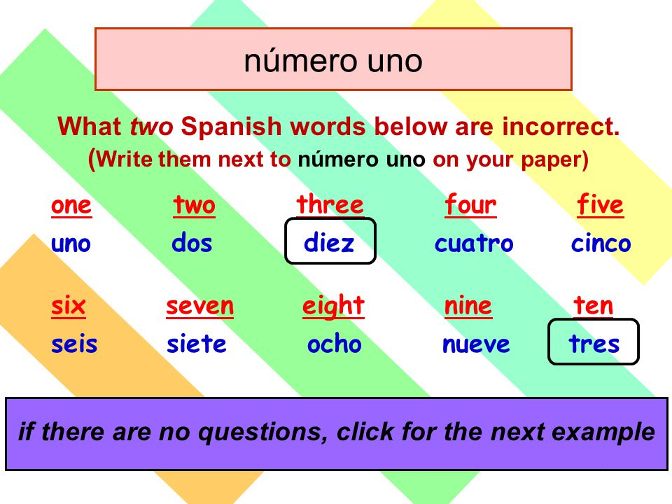 número uno click for the answers if there are no questions, click for the next example What two Spanish words below are incorrect.