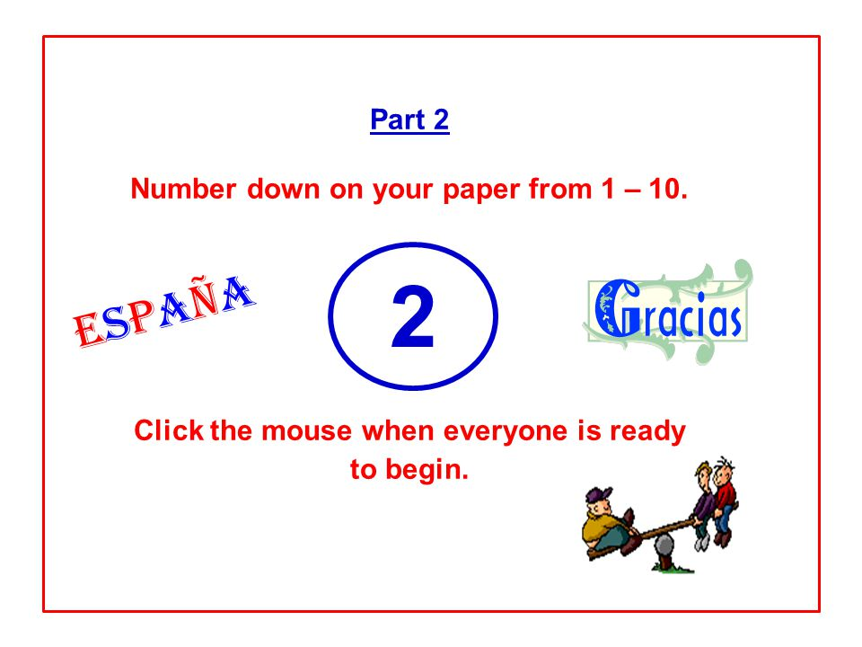 Part 2 Number down on your paper from 1 – 10. Click the mouse when everyone is ready to begin.
