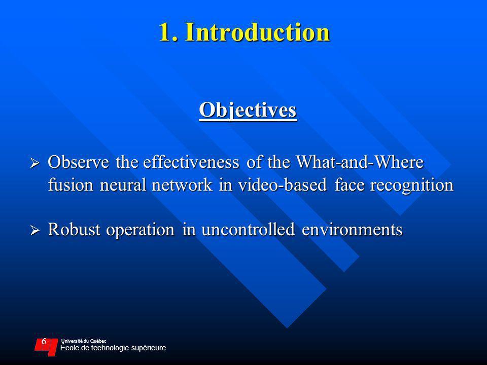 Université du Québec École de technologie supérieure 6 1. Introduction Objectives Observe the effectiveness of the What-and-Where fusion neural networ