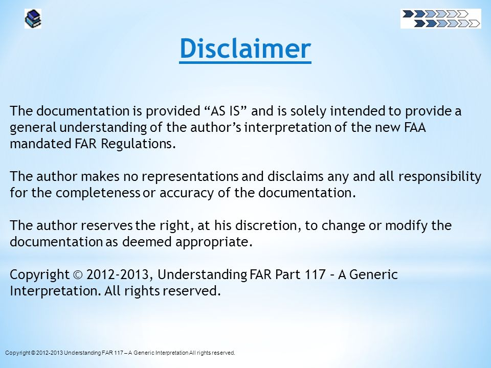 Disclaimer The documentation is provided AS IS and is solely intended to provide a general understanding of the authors interpretation of the new FAA