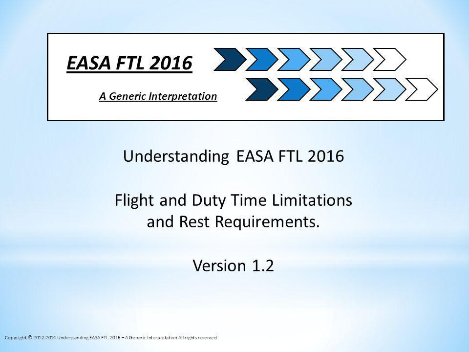 Disclaimer The documentation is provided AS IS and is solely intended to provide a general understanding of the authors interpretation of the new EASA FTL as amended on 29-Jan-2014.