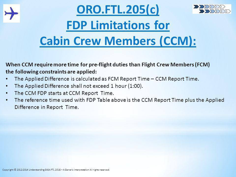 ORO.FTL.205(c) FDP Limitations for Cabin Crew Members (CCM): When CCM require more time for pre-flight duties than Flight Crew Members (FCM) the follo