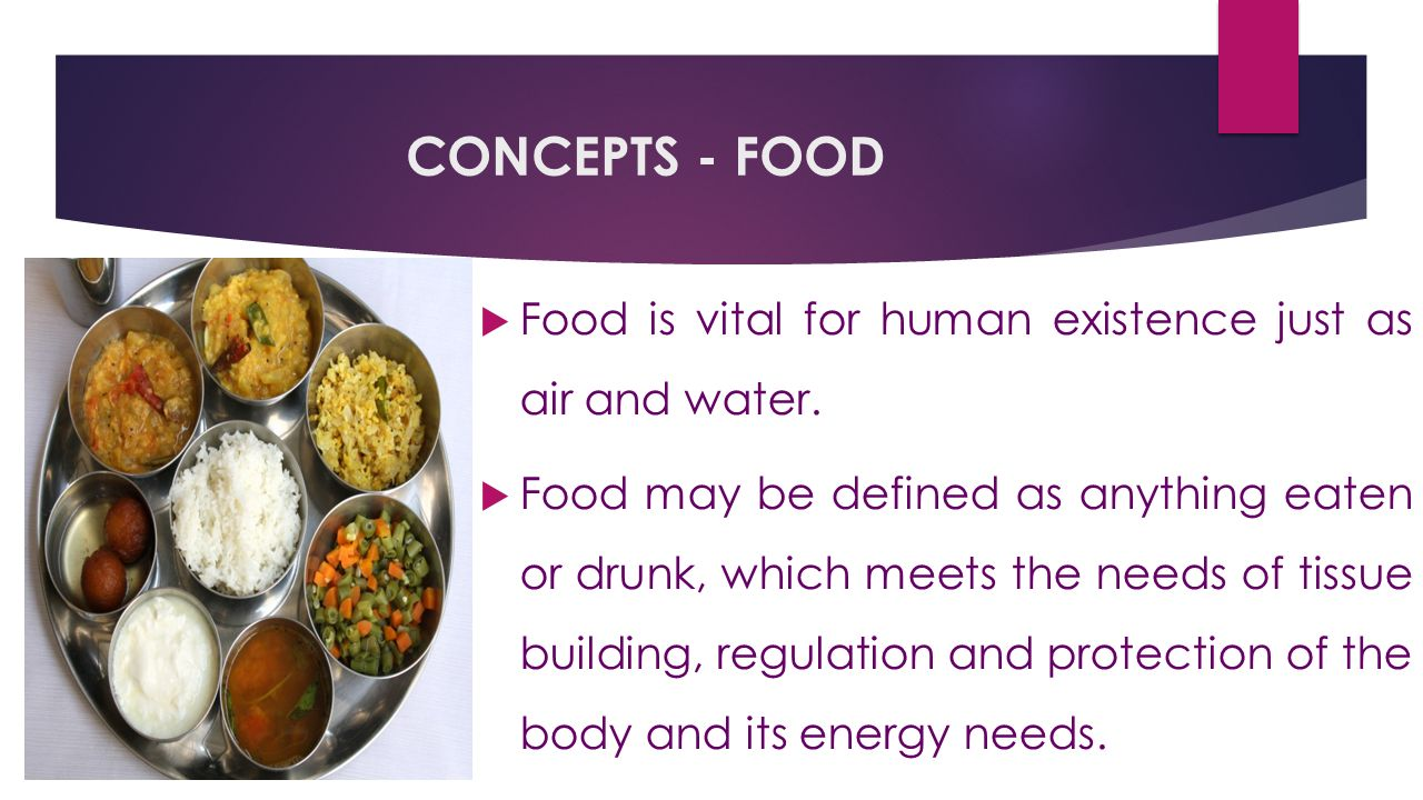 CONCEPTS - FOOD  Food is vital for human existence just as air and water.