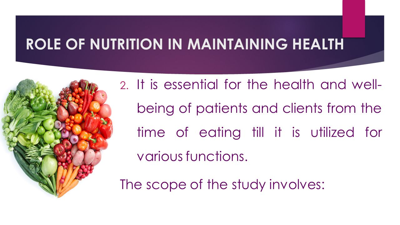 ROLE OF NUTRITION IN MAINTAINING HEALTH 2.