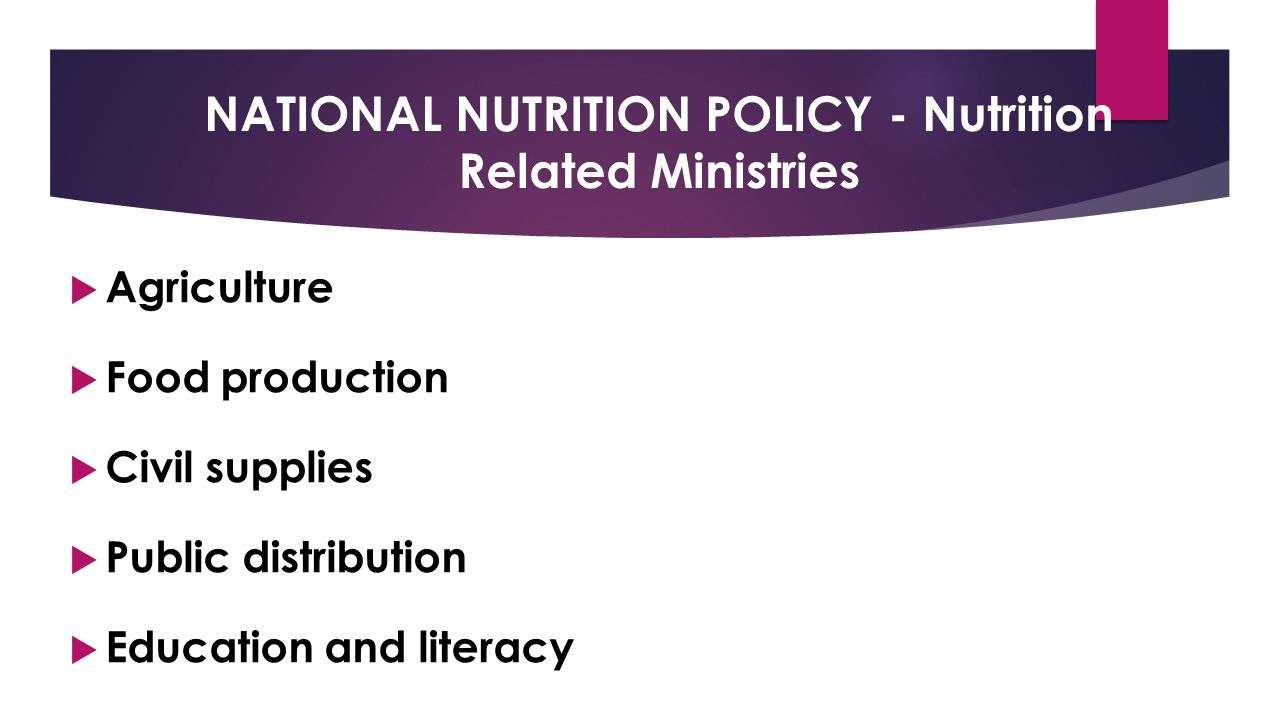 NATIONAL NUTRITION POLICY - Nutrition Related Ministries  Agriculture  Food production  Civil supplies  Public distribution  Education and literacy