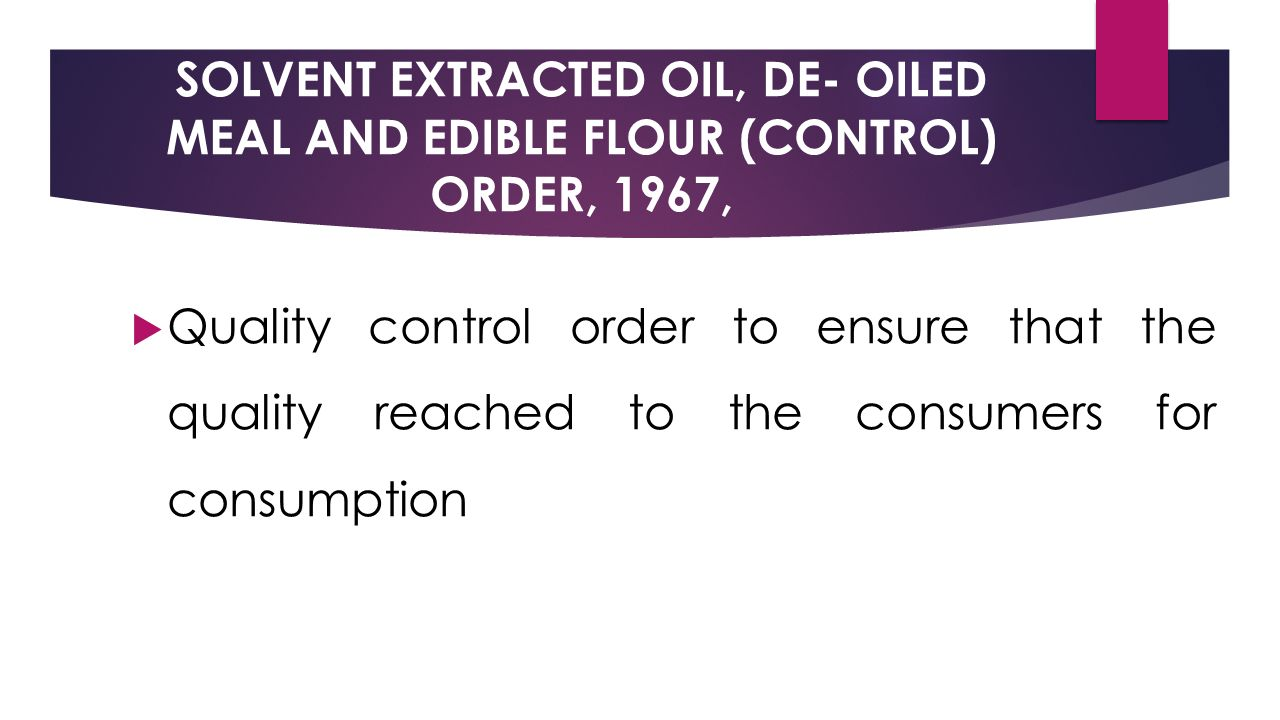SOLVENT EXTRACTED OIL, DE- OILED MEAL AND EDIBLE FLOUR (CONTROL) ORDER, 1967,  Quality control order to ensure that the quality reached to the consumers for consumption