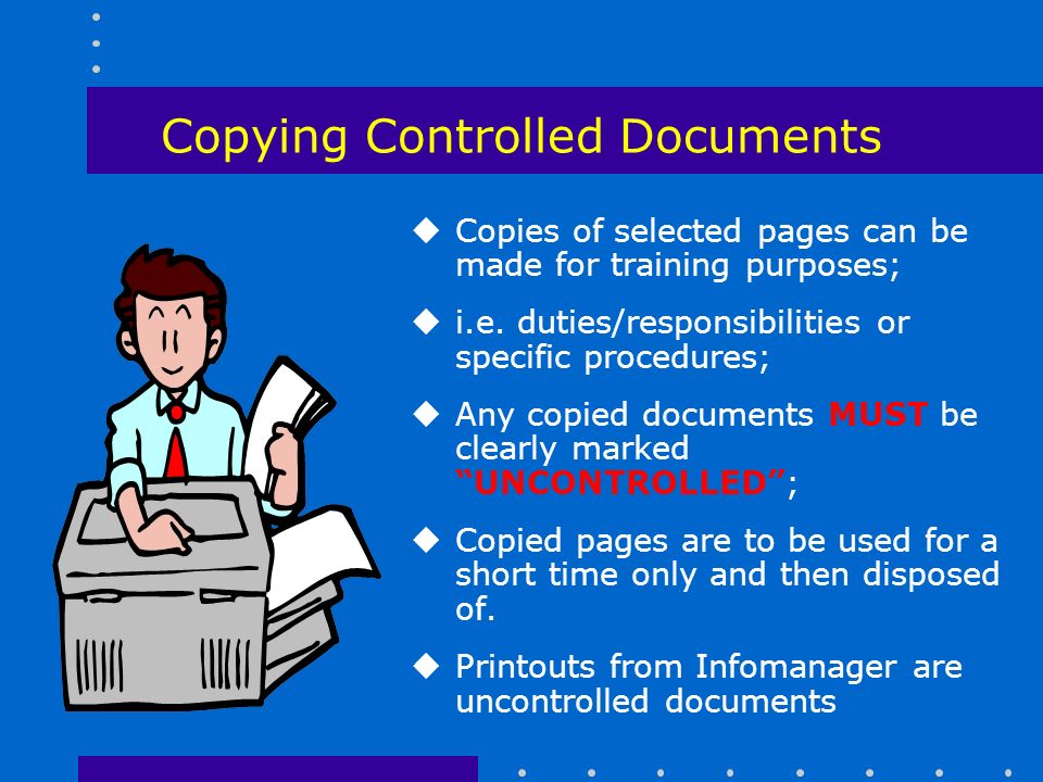 Copying Controlled Documents uCopies of selected pages can be made for training purposes; ui.e.