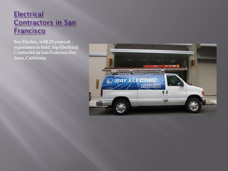Electrical Contractors in San Francisco Electrical Contractors in San Francisco Bay Electric, with 25 years of experience in field,top Electrical Contractor in San Francisco Bay Area, California.