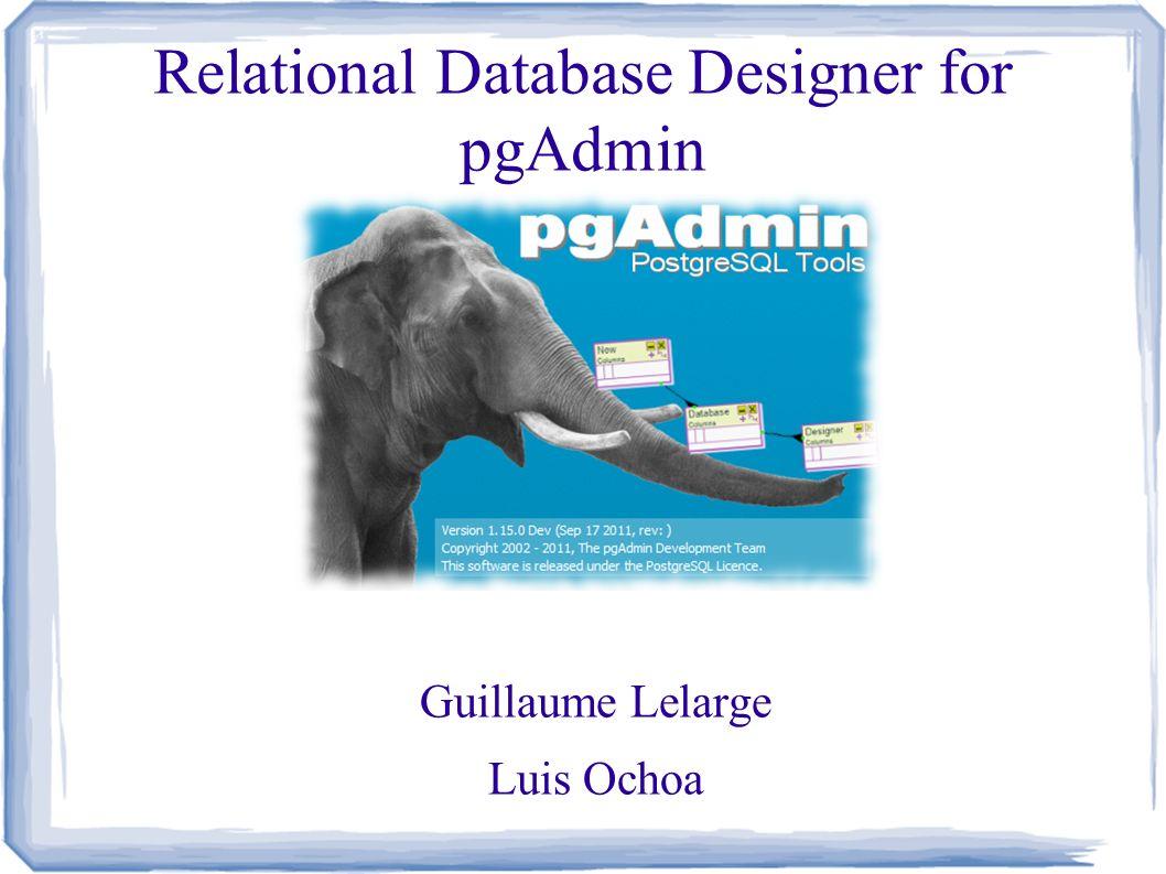 1 relational database designer for pgadmin guillaume lelarge luis ochoa pgconfeu 2011 - What Is Database Designer
