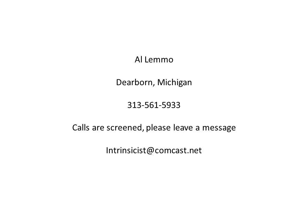 Al Lemmo Dearborn, Michigan 313-561-5933 Calls are screened, please leave a message Intrinsicist@comcast.net