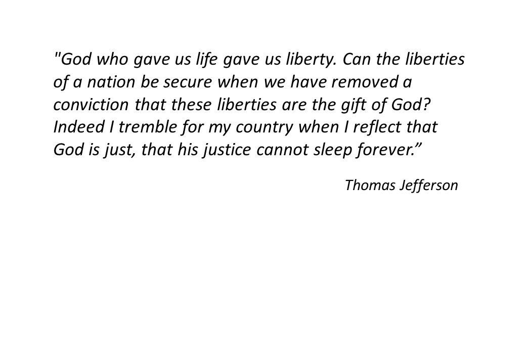 God who gave us life gave us liberty.
