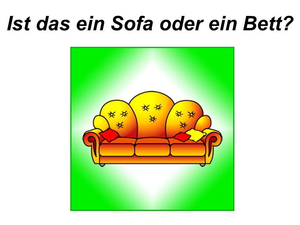 Das ist ein Sofa. Bist du einverstanden?