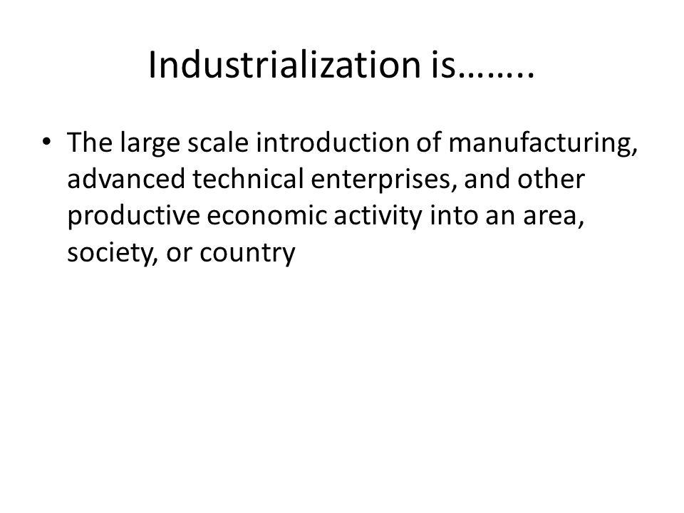 Industrialization is……..