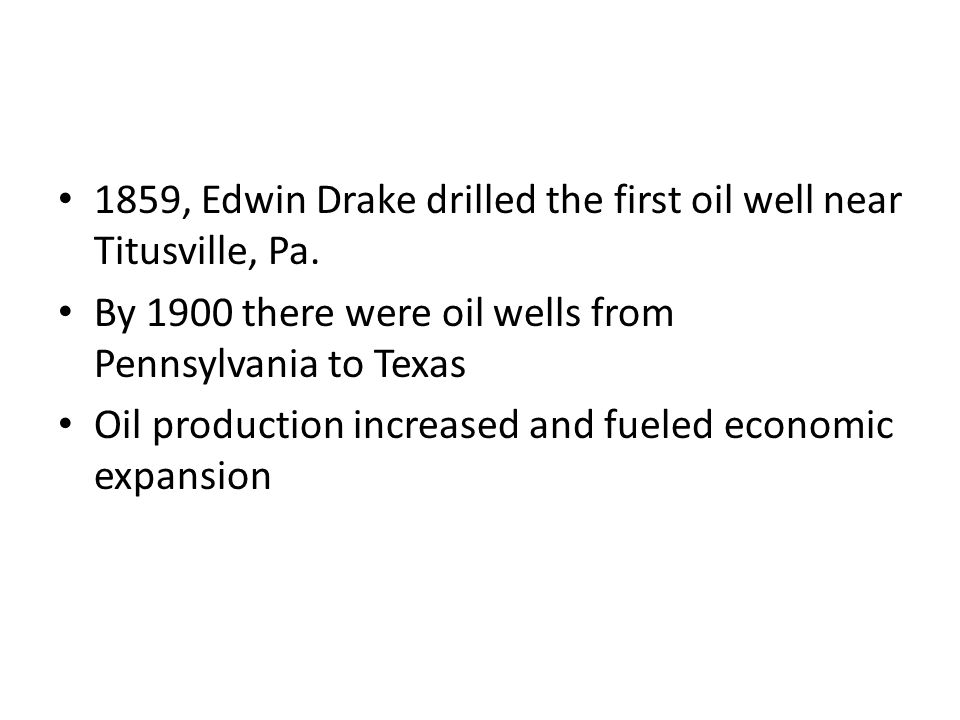 1859, Edwin Drake drilled the first oil well near Titusville, Pa.