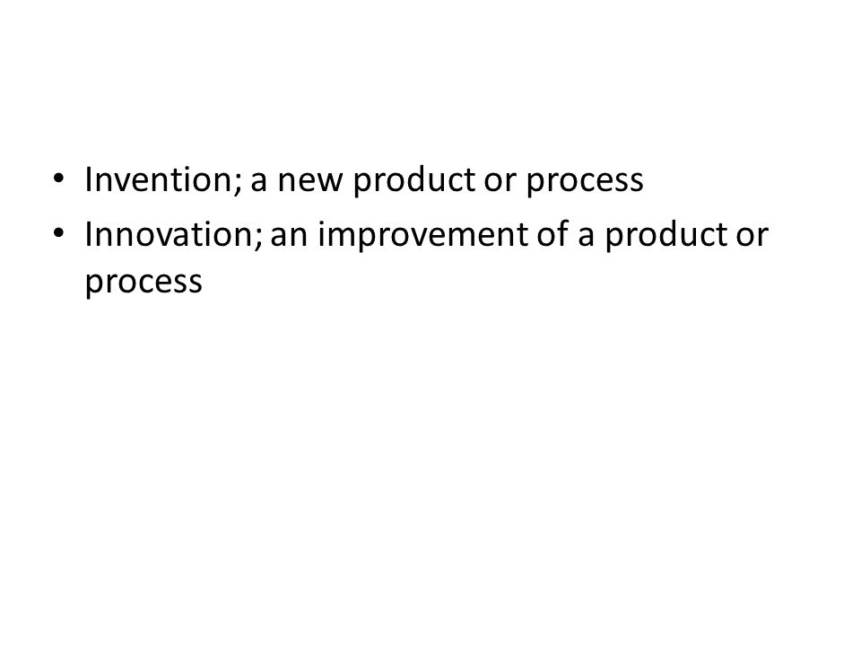Invention; a new product or process Innovation; an improvement of a product or process