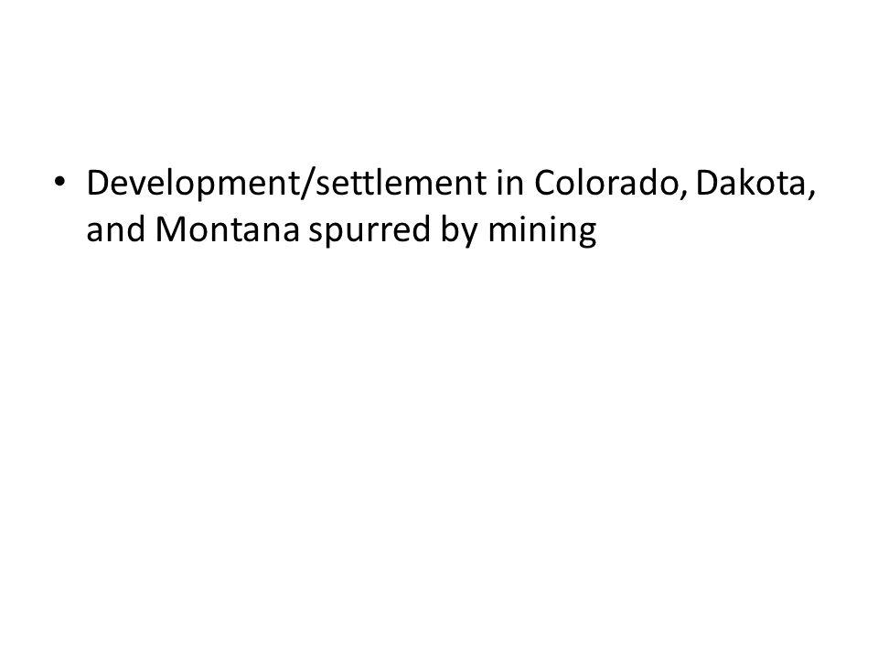 Development/settlement in Colorado, Dakota, and Montana spurred by mining