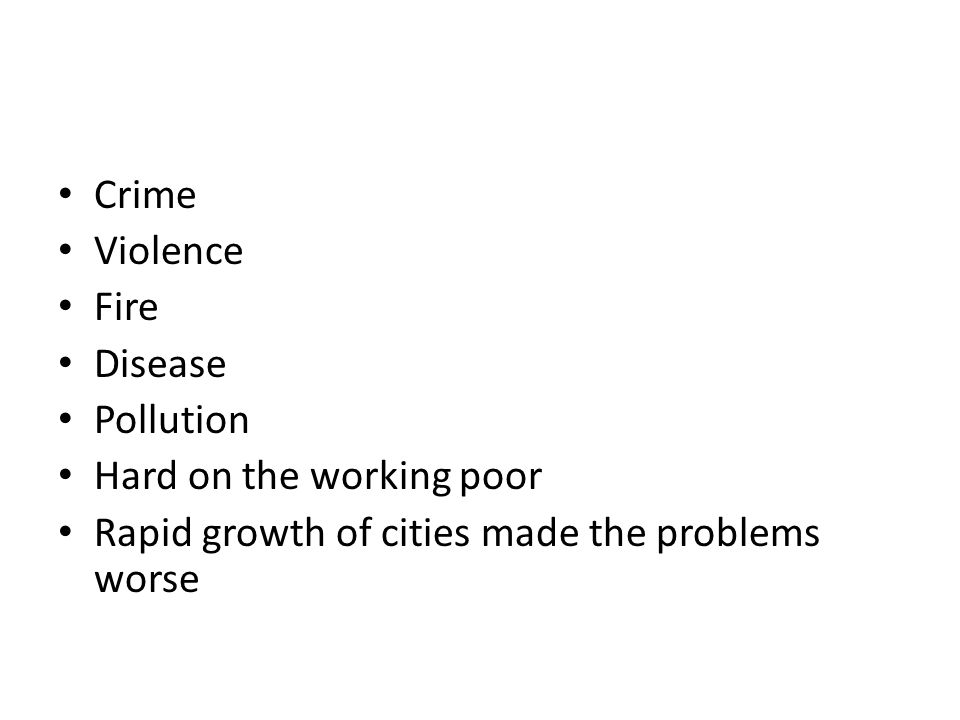 Crime Violence Fire Disease Pollution Hard on the working poor Rapid growth of cities made the problems worse