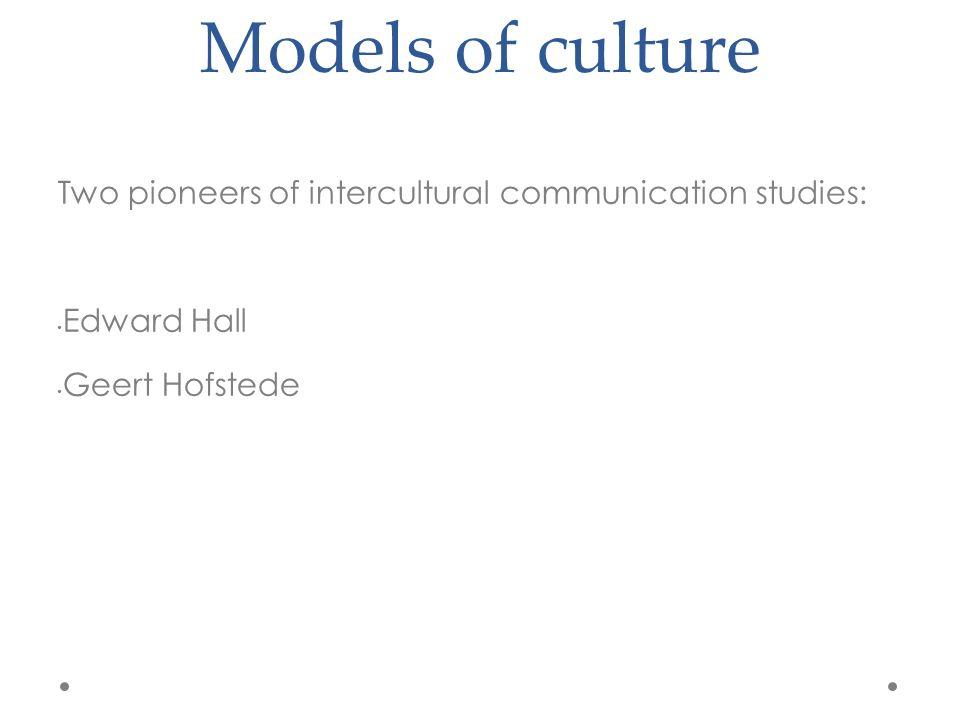 Models of culture Two pioneers of intercultural communication studies: Edward Hall Geert Hofstede