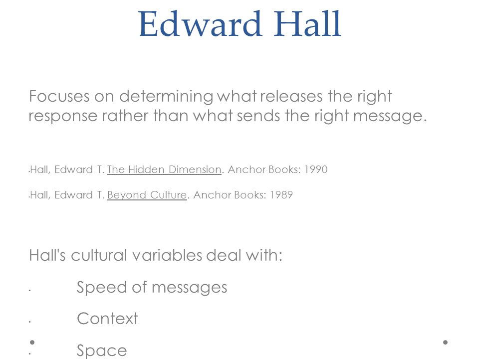 Edward Hall Focuses on determining what releases the right response rather than what sends the right message.