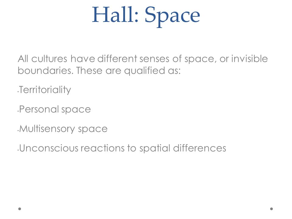 Hall: Space All cultures have different senses of space, or invisible boundaries.