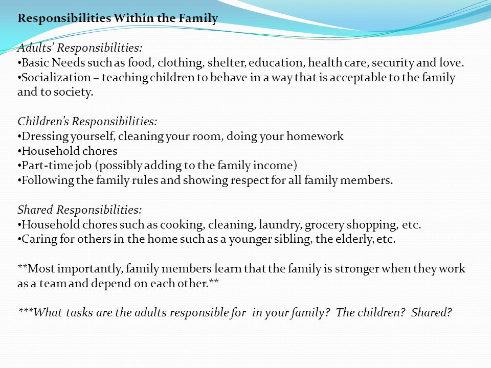 Responsibilities Within the Family Adults' Responsibilities: Basic Needs such as food, clothing, shelter, education, health care, security and love.