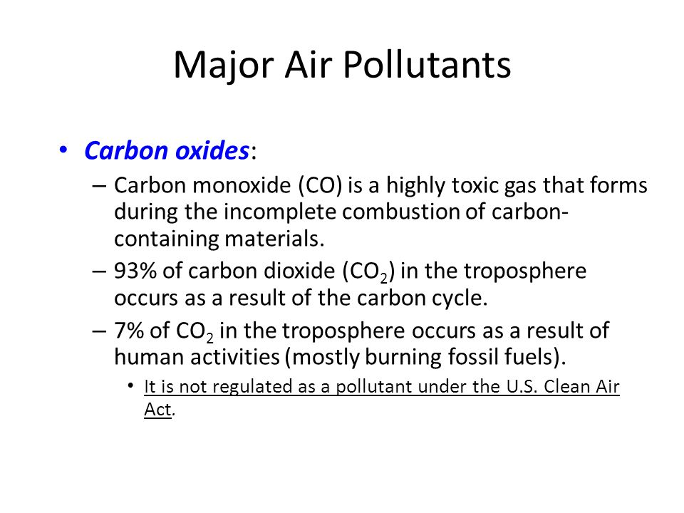 Major Air Pollutants Carbon oxides: – Carbon monoxide (CO) is a highly toxic gas that forms during the incomplete combustion of carbon- containing materials.