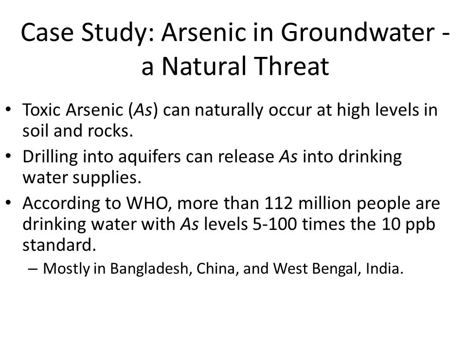 Case Study: Arsenic in Groundwater - a Natural Threat Toxic Arsenic (As) can naturally occur at high levels in soil and rocks.